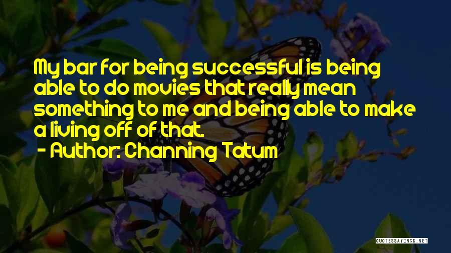 Channing Tatum Quotes 1216644