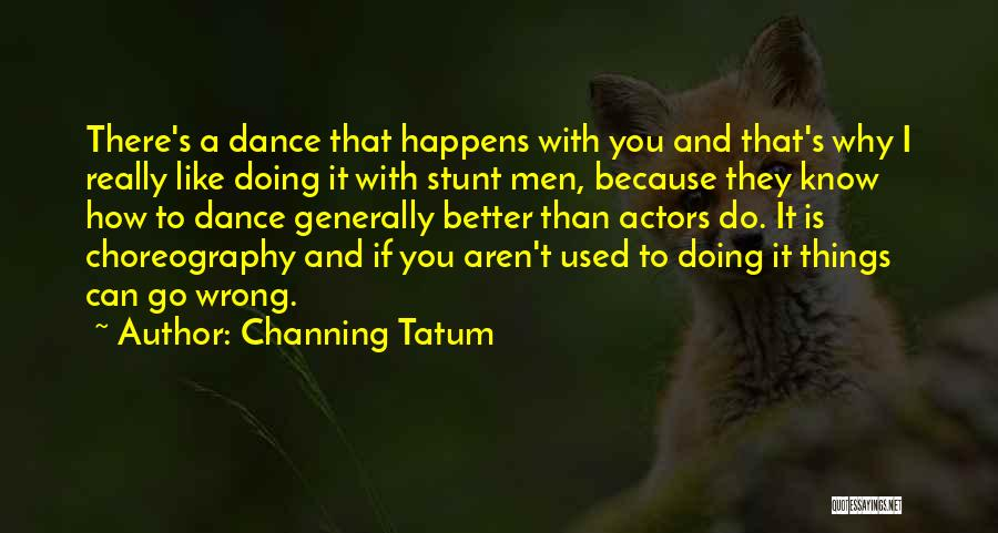 Channing Tatum Quotes 1267936