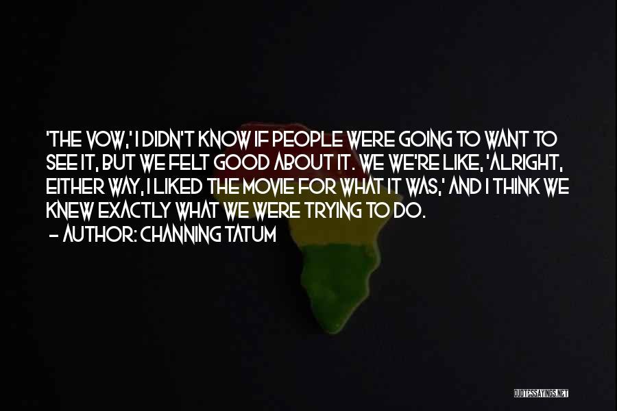 Channing Tatum Quotes 1323035