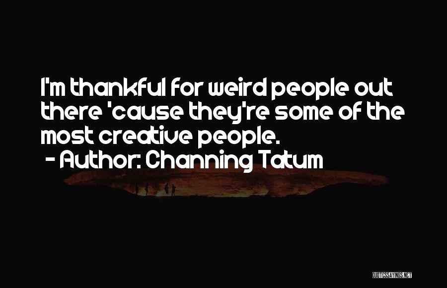 Channing Tatum Quotes 1359289