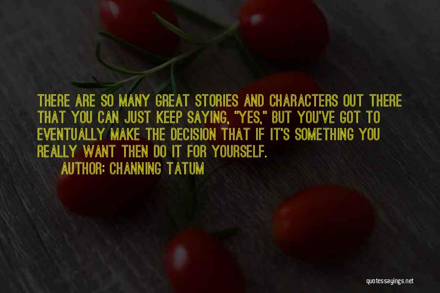 Channing Tatum Quotes 1364408