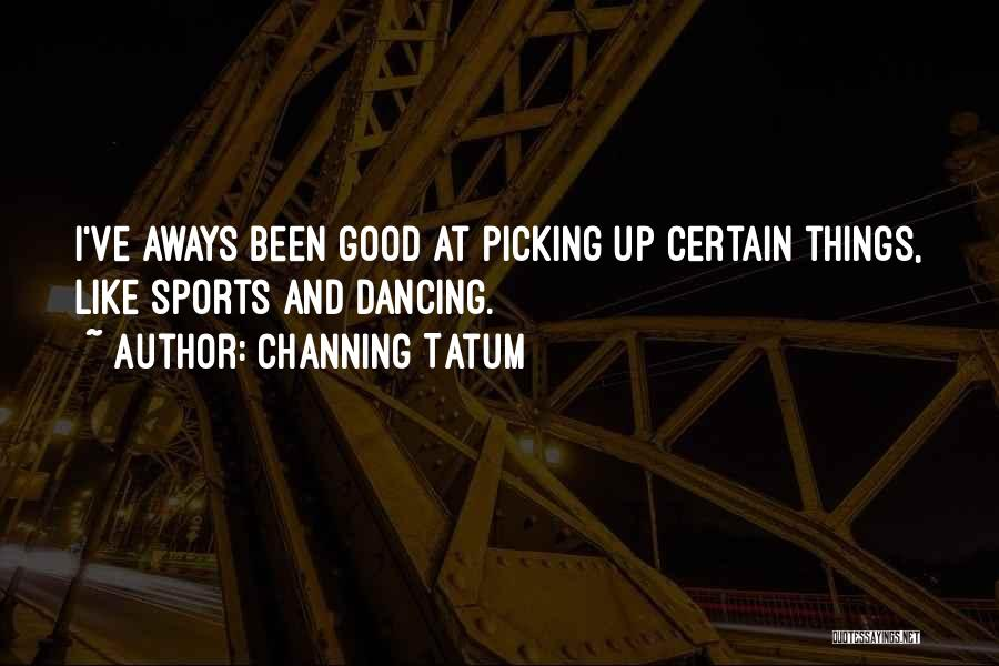 Channing Tatum Quotes 1901777