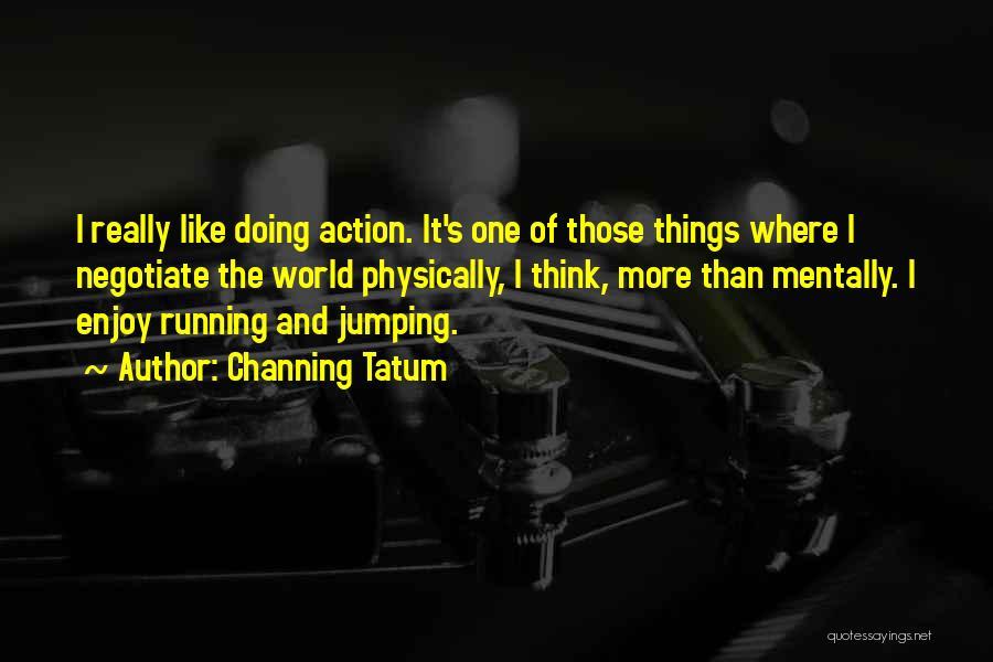 Channing Tatum Quotes 197630