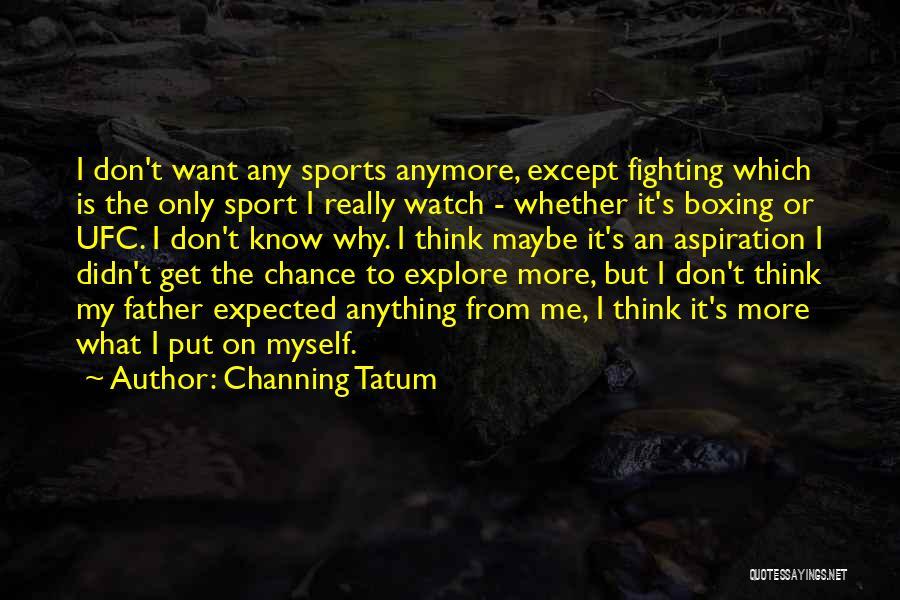 Channing Tatum Quotes 2076408