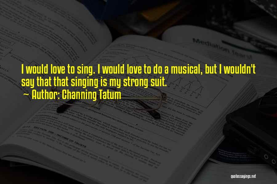 Channing Tatum Quotes 2100924