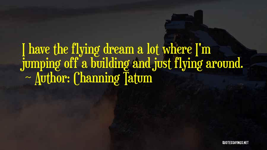 Channing Tatum Quotes 259810