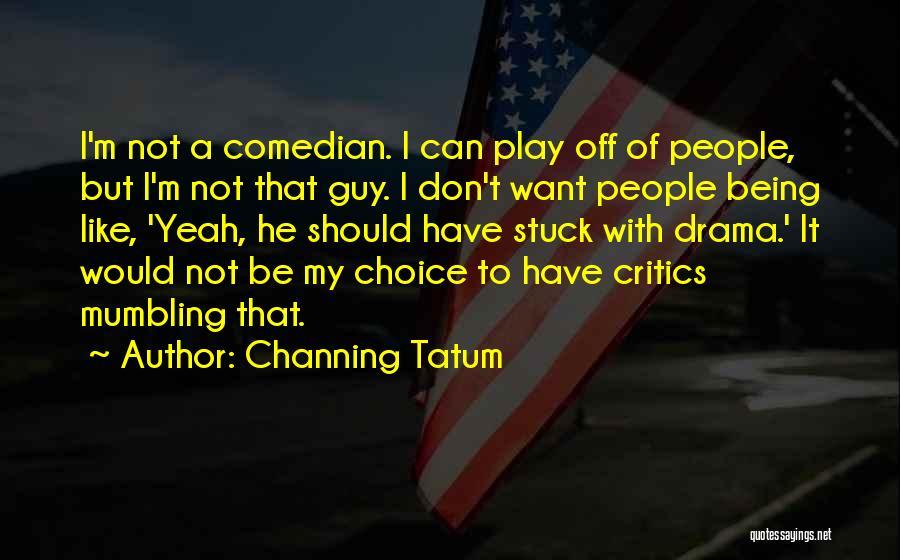 Channing Tatum Quotes 390656
