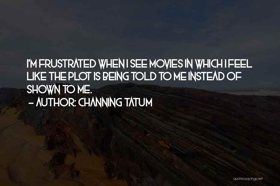 Channing Tatum Quotes 527815
