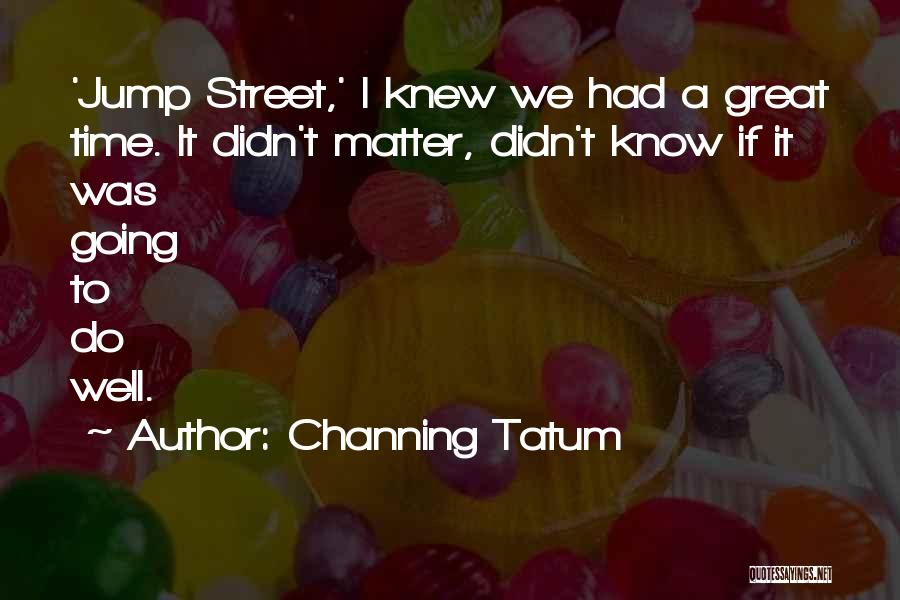 Channing Tatum Quotes 548409