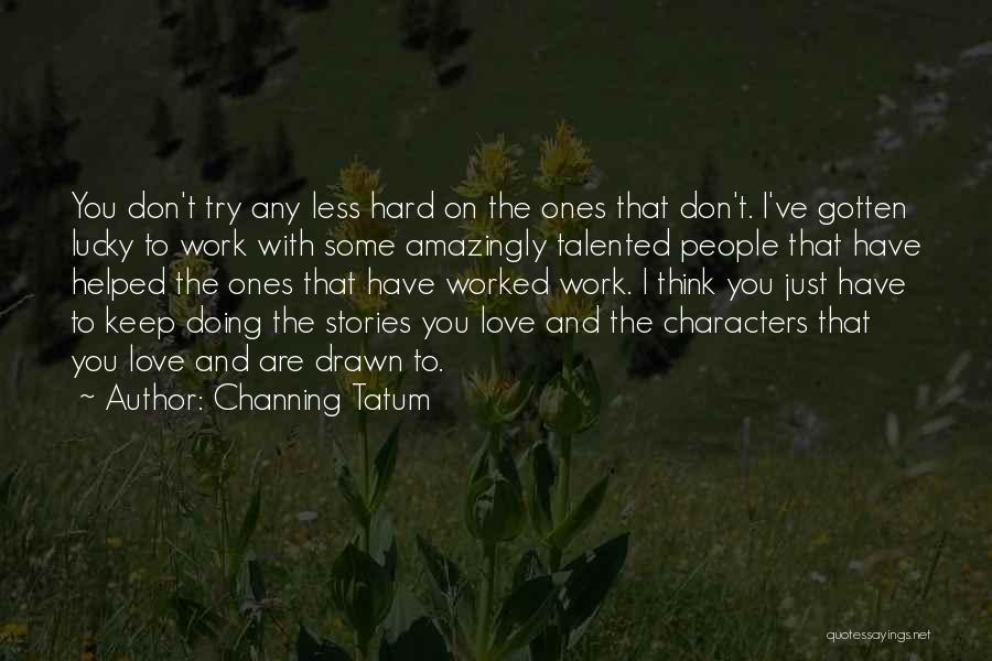 Channing Tatum Quotes 656753