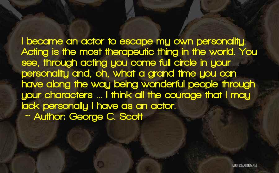 Character And Personality Quotes By George C. Scott