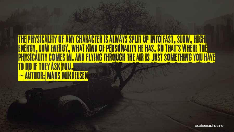 Character And Personality Quotes By Mads Mikkelsen