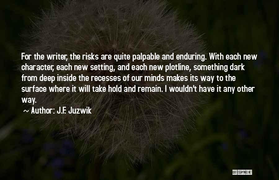 Character And Setting Quotes By J.F. Juzwik