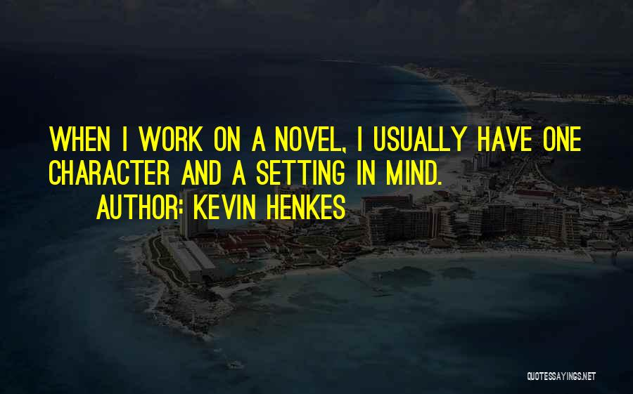 Character And Setting Quotes By Kevin Henkes
