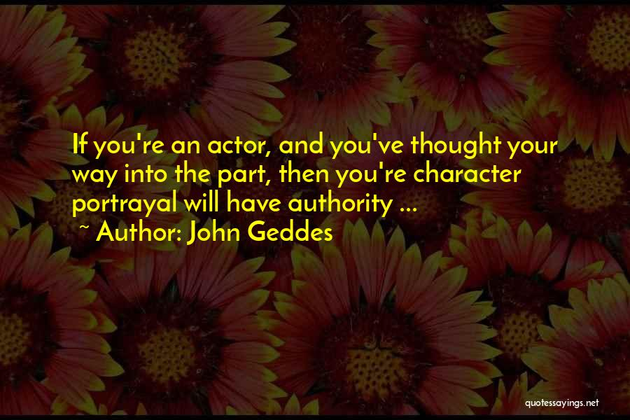 Character Portrayal Quotes By John Geddes