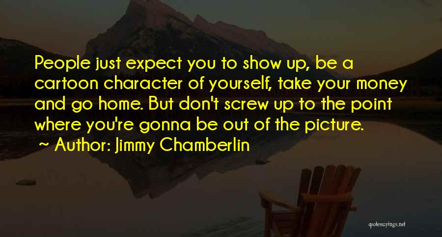 Character Vs Money Quotes By Jimmy Chamberlin