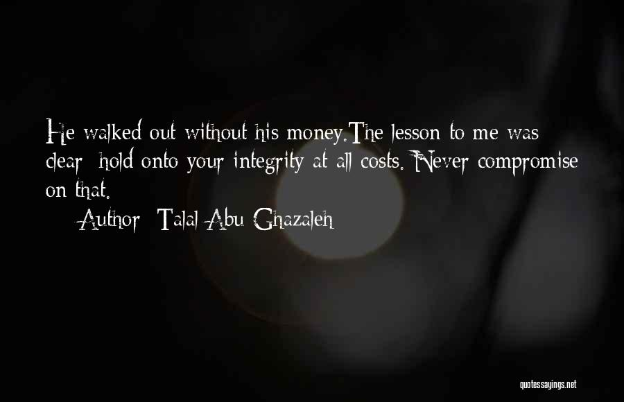 Character Vs Money Quotes By Talal Abu-Ghazaleh