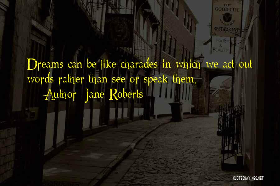 Charades Quotes By Jane Roberts