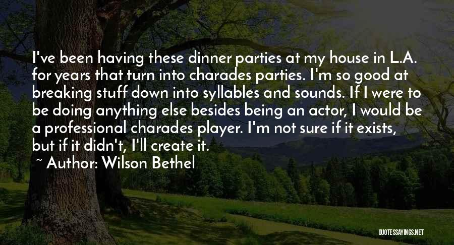 Charades Quotes By Wilson Bethel