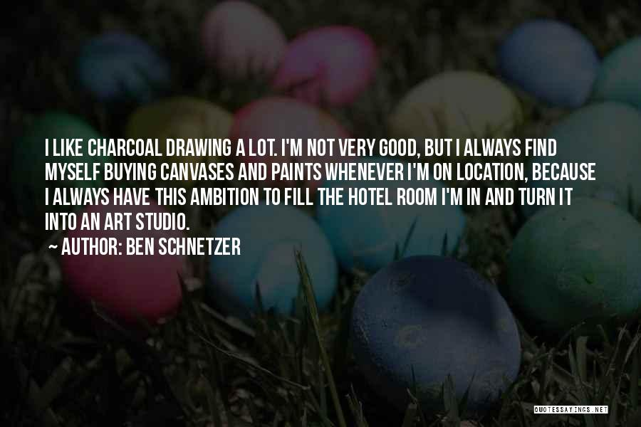 Charcoal Drawing Quotes By Ben Schnetzer