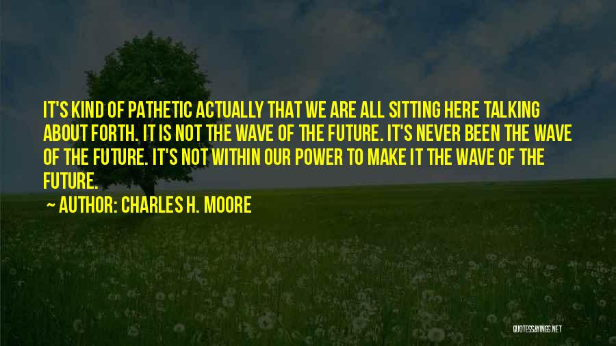 Charles H. Moore Quotes 980328