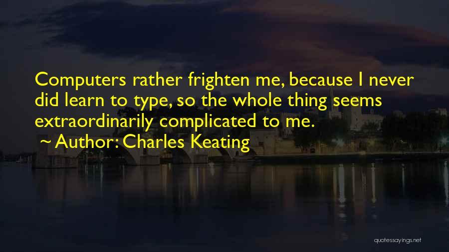 Charles Keating Quotes 1082823