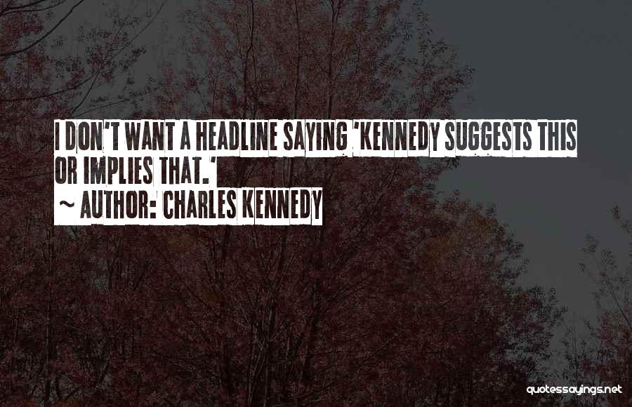 Charles Kennedy Quotes 1572628