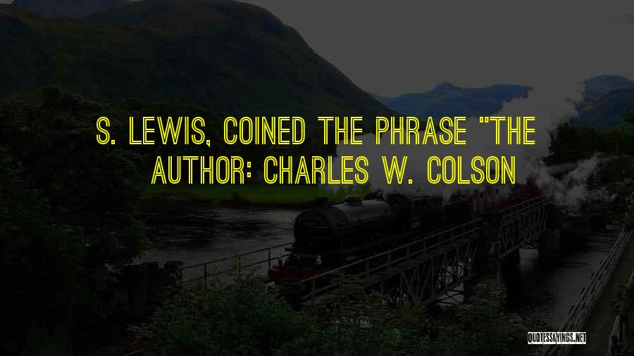 Charles W. Colson Quotes 537258