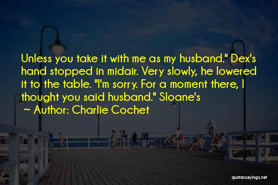 Charlie Cochet Quotes 1539918