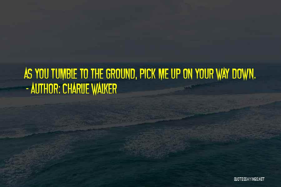 Charlie Walker Quotes 409223