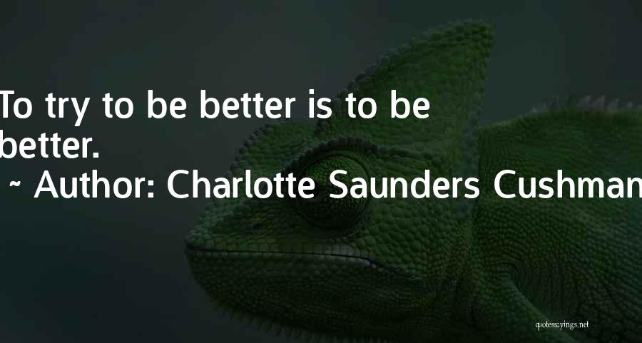 Charlotte Saunders Cushman Quotes 1206218