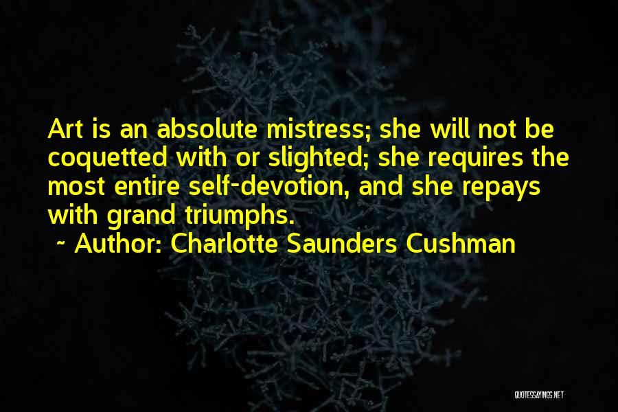 Charlotte Saunders Cushman Quotes 1432745