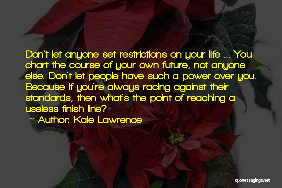 Chart Your Own Course Quotes By Kale Lawrence