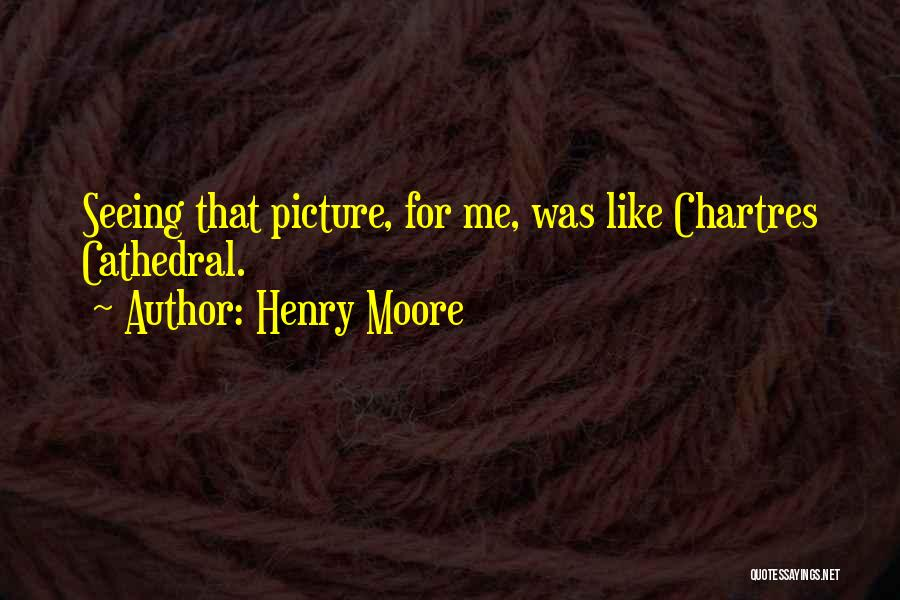 Chartres Quotes By Henry Moore
