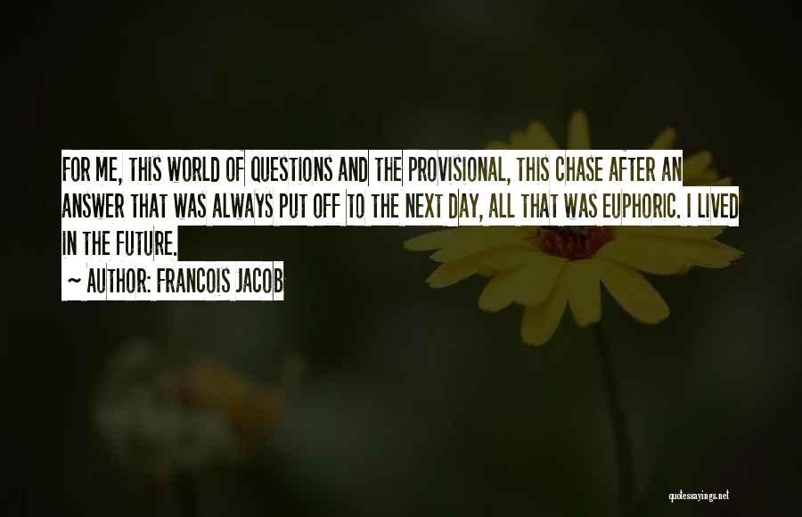Chase After Me Quotes By Francois Jacob