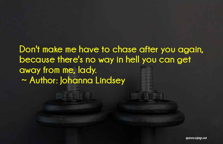 Chase After Me Quotes By Johanna Lindsey