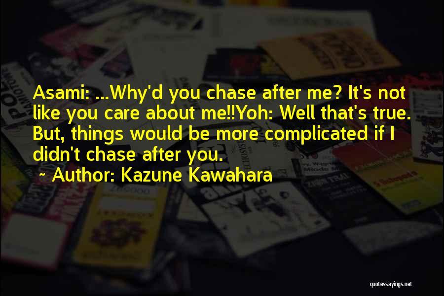 Chase After Me Quotes By Kazune Kawahara