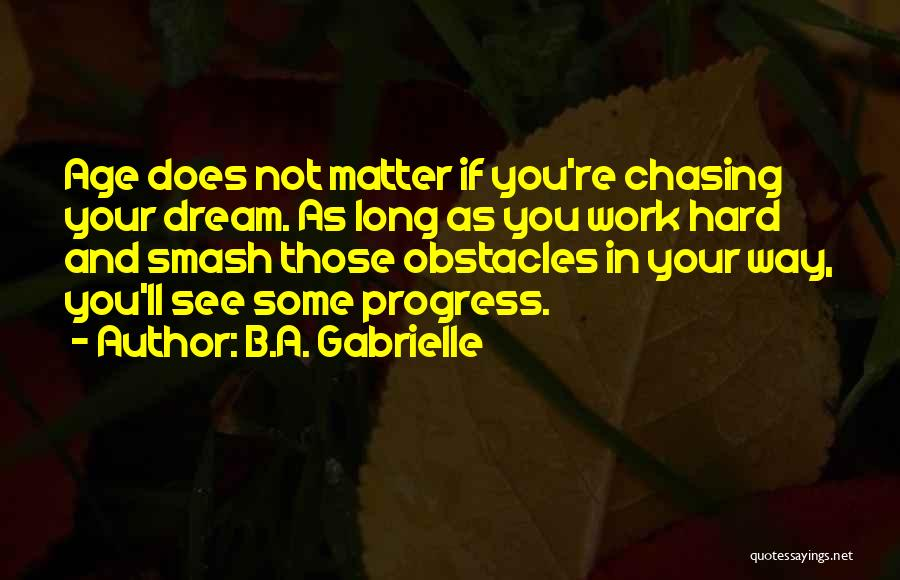 Chasing A Dream Quotes By B.A. Gabrielle