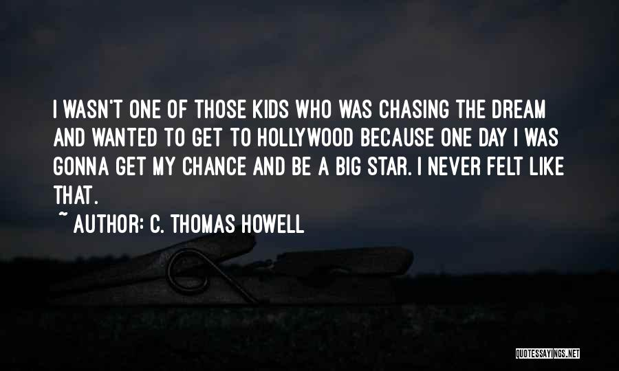 Chasing A Dream Quotes By C. Thomas Howell