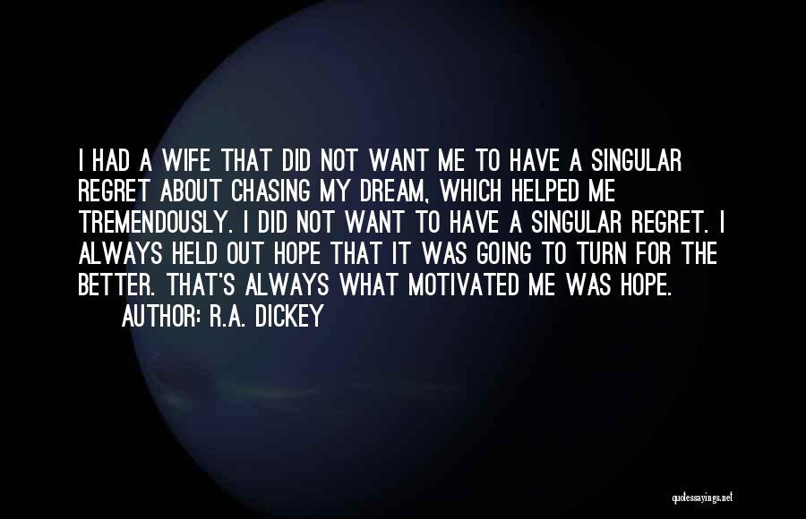 Chasing A Dream Quotes By R.A. Dickey