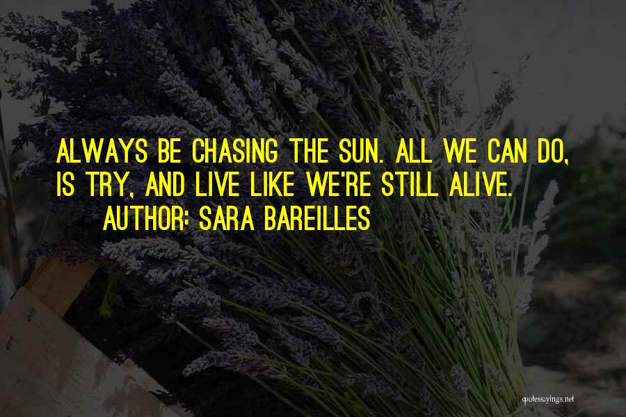 Chasing The Sun Quotes By Sara Bareilles