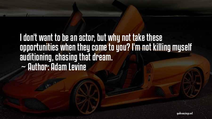 Chasing Your Dream Quotes By Adam Levine