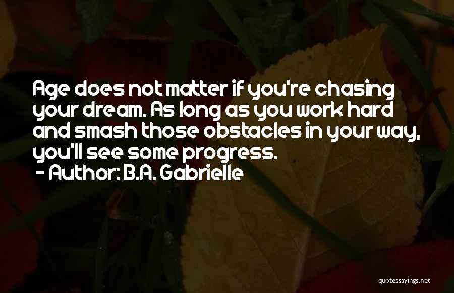 Chasing Your Dream Quotes By B.A. Gabrielle