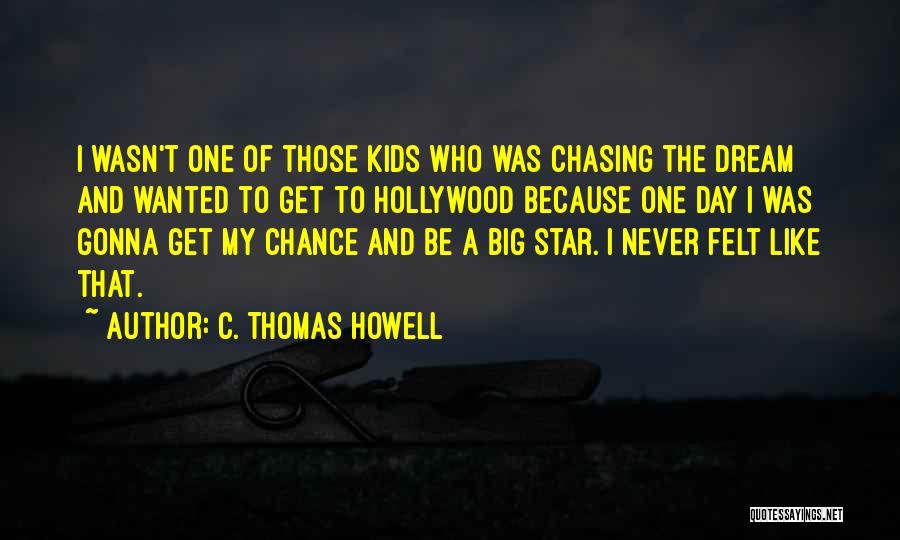 Chasing Your Dream Quotes By C. Thomas Howell