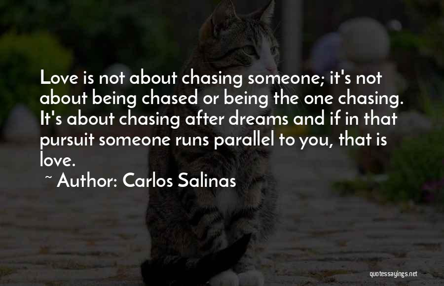 Chasing Your Dream Quotes By Carlos Salinas
