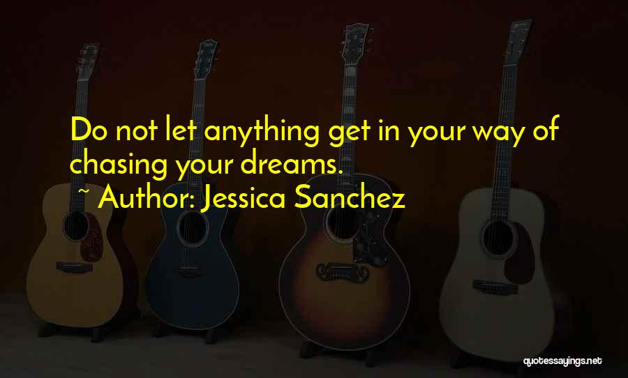 Chasing Your Dream Quotes By Jessica Sanchez