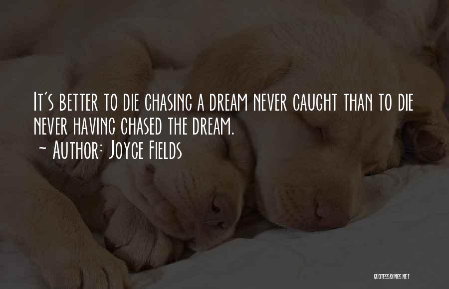 Chasing Your Dream Quotes By Joyce Fields