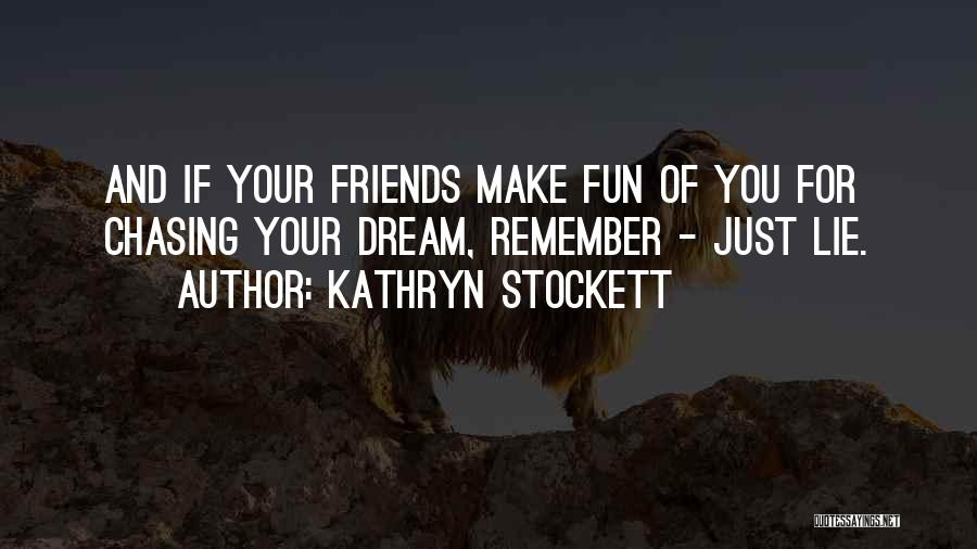 Chasing Your Dream Quotes By Kathryn Stockett