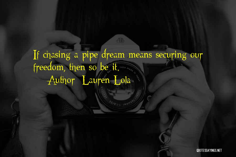 Chasing Your Dream Quotes By Lauren Lola