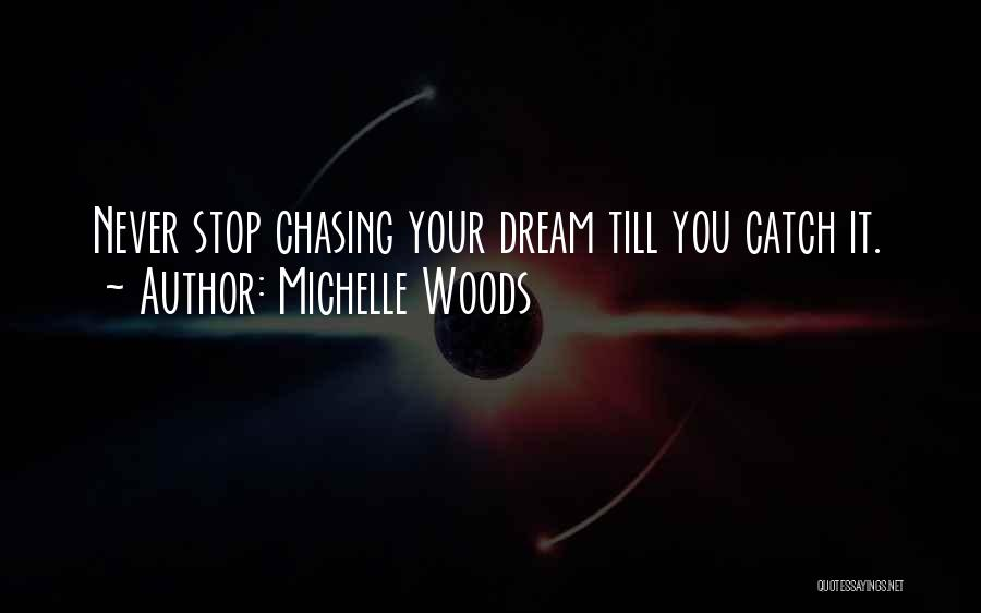 Chasing Your Dream Quotes By Michelle Woods